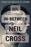 Book Cover Image. Title: Mr. In-Between, Author: Neil Cross
