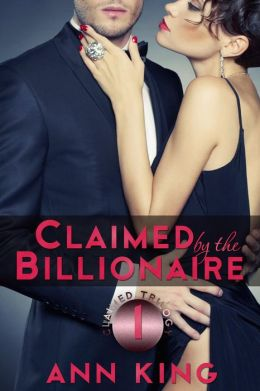 Claimed by the Billionaire (The Claimed Trilogy, #1)