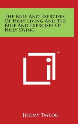 The Rule And Exercises Of Holy Living And The Rule And Exercises Of Holy Dying
