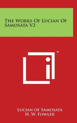 The Works of Lucian of Samosata V2