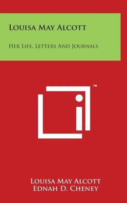 Louisa May Alcott: Her Life, Letters And Journals