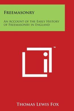 Freemasonry: An Account of the Early History of Freemasonry in England