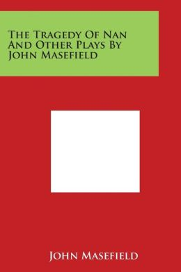 The Tragedy of Nan and Other Plays by John Masefield