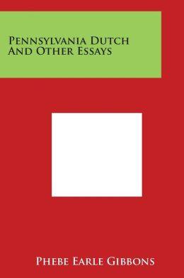 Pennsylvania Dutch And Other Essays