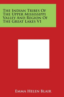 The Indian Tribes Of The Upper Mississippi Valley And Region Of The Great Lakes V1