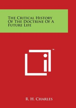 The Critical History of the Doctrine of a Future Life