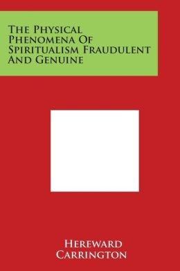 The Physical Phenomena of Spiritualism Fraudulent and Genuine