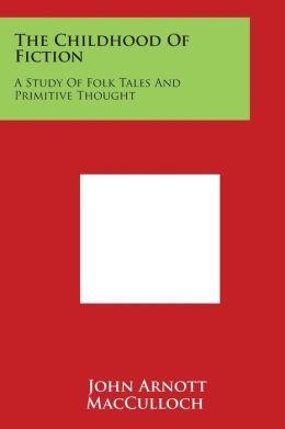 The Childhood of Fiction: A Study of Folk Tales and Primitive Thought