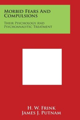Morbid Fears and Compulsions: Their Psychology and Psychoanalytic Treatment