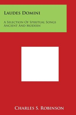 Laudes Domini: A Selection of Spiritual Songs Ancient and Modern