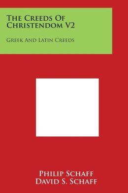 The Creeds Of Christendom V2: Greek And Latin Creeds