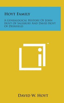 Hoyt Family: A Genealogical History Of John Hoyt Of Salisbury And David Hoyt Of Deerfield