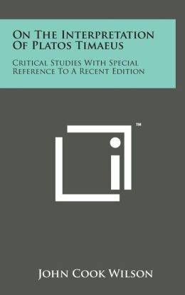 On the Interpretation of Platos Timaeus: Critical Studies with Special Reference to a Recent Edition