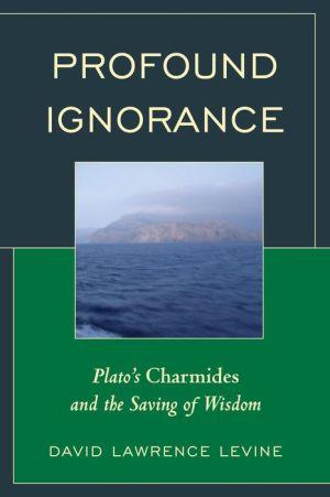 Profound Ignorance: Plato's Charmides and the Saving of Wisdom