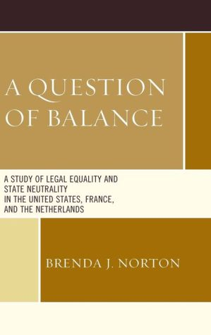 A Question of Balance: A Study of Legal Equality and State Neutrality in the United States, France, and the Netherlands