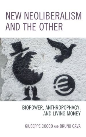 New Neoliberalism and the Other: Biopower, Anthropophagy, and Living Money