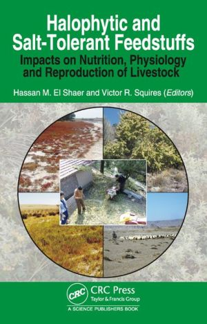 Halophytic and Salt Tolerant Feedstuffs: Impacts on Nutrition, Physiology and Reproduction of Livestock