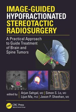 Image-Guided Hypofractionated Stereotactic Radiosurgery: A Practical Approach to Guide Treatment of Brain and Spine Tumors