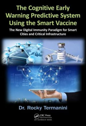 The Cognitive Early Warning Predictive System Using the Smart Vaccine: The New Digital Immunity Paradigm for Smart Cities and Critical Infrastructure