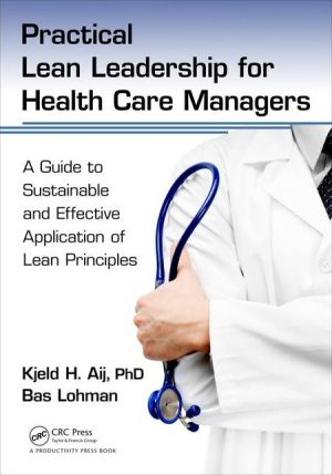 Practical Lean Leadership for Health Care Managers: A Guide to Sustainable and Effective Application of Lean Principles