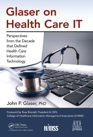 Glaser on Health Care IT: Perspectives from the Decade that Defined Health Care Information Technology