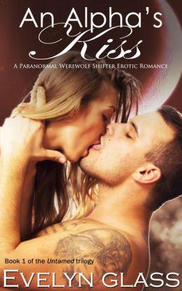 An Alpha's Kiss - A Paranormal Werewolf Shifter Erotic Romance (Untamed, #1)