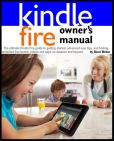 Book Cover Image. Title: Kindle Fire Owner's Manual:  The ultimate Kindle Fire guide to getting started, advanced user tips, and finding unlimited free books, videos and apps on Amazon and beyond, Author: Steve Weber