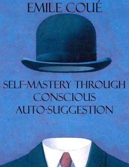 Self-Mastery Through Conscious Auto-Suggestion