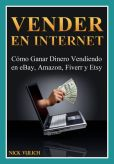 Book Cover Image. Title: Vender en Internet - C�mo Ganar Dinero Vendiendo en eBay, Amazon, Fiverr y Etsy, Author: Nick Vulich