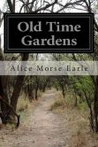 Book Cover Image. Title: Old Time Gardens, Author: Alice Morse Earle