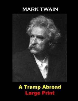 A Tramp Abroad: (Mark Twain Masterpiece Collection)