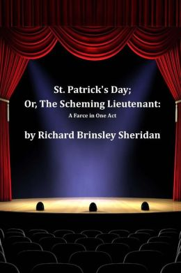 St. Patrick's Day; Or, The Scheming Lieutenant: A Farce in One Act