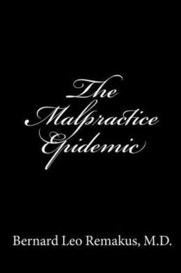The Malpractice Epidemic: A Layman's Guide to Medical Malpractice