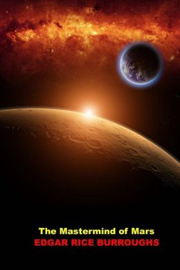 The MasterMind of Mars: (Edgar Rice Burroughs John Carter Barsoom Book 6 Masterpiece Collection)