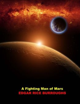A Fighting Man of Mars: (Edgar Rice Burroughs John Carter Barsoom Book 7 Masterpiece Collection)