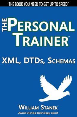 XML, Dtds, Schemas: The Personal Trainer