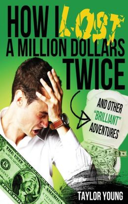 How I Lost a Million Dollars Twice: And Other Brilliant Adventures
