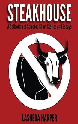 STEAKHOUSE A Collection of Selected Short Stories and Essays