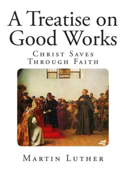 A Treatise on Good Works
