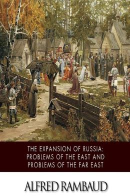 The Expansion of Russia: Problems of the East and Problems of the Far East