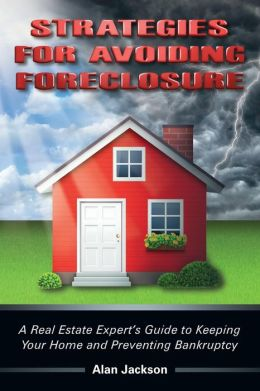 Strategies for Avoiding Foreclosure: A Real Estate Expert's Guide to Keeping Your Home and Preventing Bankruptcy
