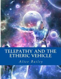 Telepathy And The Etheric Vehicle
