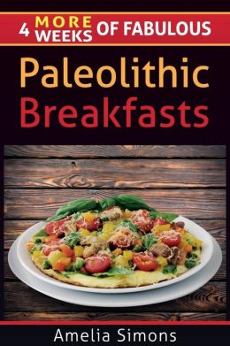 4 More Weeks of Fabulous Paleolithic Breakfasts