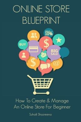 Online Store Blueprint: How to Create & Manage an Online Store for Beginner