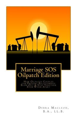 Marriage SOS: Oilpatch Edition: How Oilpatch Couples Can Prevent Relationship