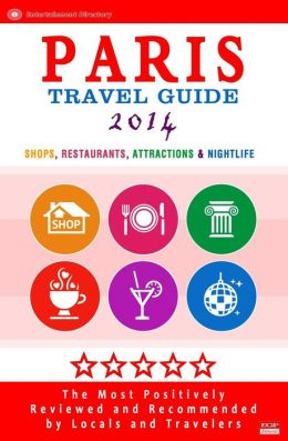 Paris Travel Guide 2014: Shop, Restaurants, Attractions & Nightlife in the City / Eating Out & Things to Do in Paris / 2014