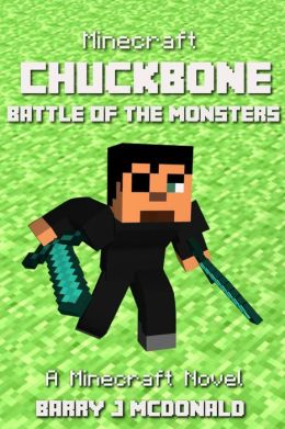 Minecraft: ChuckBone Battle Of The Monsters: A Minecraft Novel