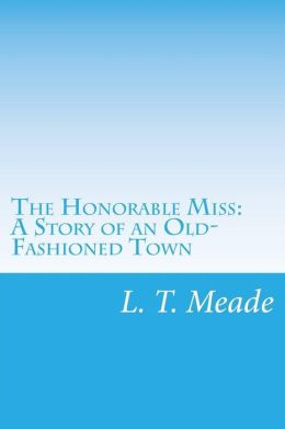 The Honorable Miss: A Story of an Old-Fashioned Town