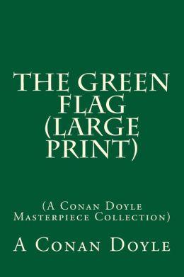 The Green Flag: (A Conan Doyle Masterpiece Collection)