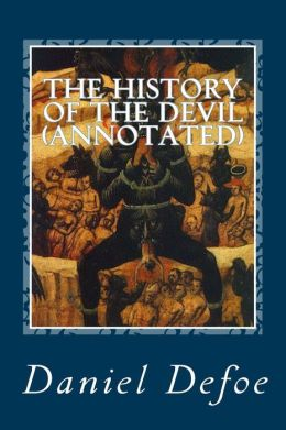 The History of the Devil (Annotated): As Well Ancient as Modern: In Two Parts